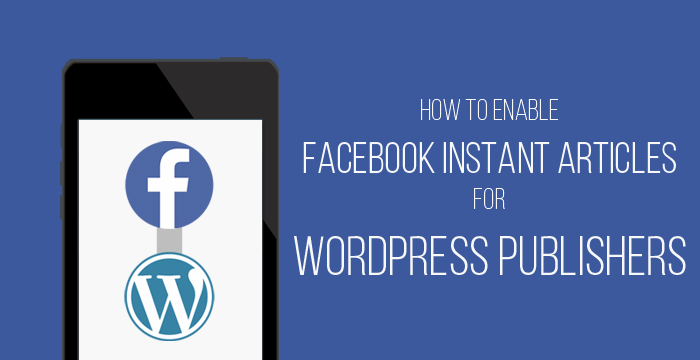 How to Enable Facebook Instant Articles for WordPress Publishers